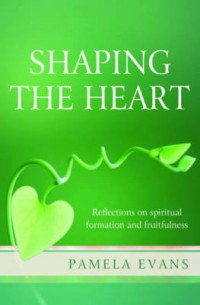 shaping the heart by pamela evans