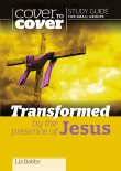 Transformed by the Presence of Jesus