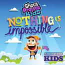 Nothing Is Impossible - Shout Praise Kids!