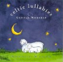 Celtic Lullabies & Gentle Worship CD