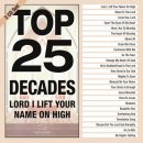 Top 25 Decades - Lord  I Lift Your Name On High