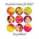No Praise Music for Kids? No Problem!: CD