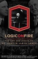 Logic on Fire: Life and Legacy of Dr Martyn Lloyd-Jones