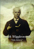 "Smith Wigglesworth ""Only Believe"" DVD"