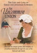 An Uncommon Union: The Life And Love Of Sarah And Jonathan Edwards DVD
