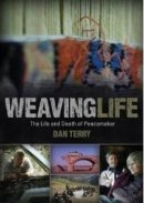 Weaving Life: The Life And Death Of Peacemaker Dan Terry DVD