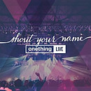 Shout Your Name - Onething Live 2014 CD