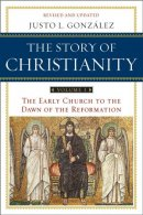 Story of Christianity Early Church to the Reformation
