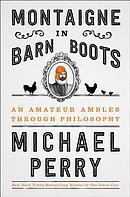 Montaigne in Barn Boots: An Amateur Ambles Through Philosophy