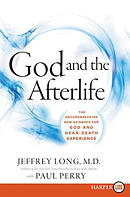 God and the Afterlife: The Groundbreaking New Evidence for God and Near-Death Experience