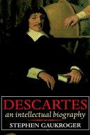 Descartes - An Intellectual Biography