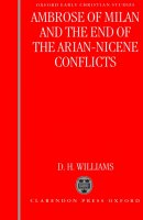 Ambrose Of Milan And The End Of The Arian-nicene Conflicts
