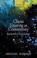Christ Existing as Community: Bonhoeffer's Ecclesiology
