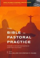 The Bible in Pastoral Practice: Readings in the Place and Function of Scripture in the Church