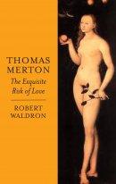 Thomas Merton The Exquisite Risk Of Love