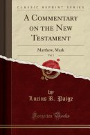 A Commentary on the New Testament, Vol. 1: Matthew, Mark (Classic Reprint)