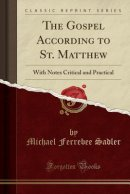 The Gospel According to St. Matthew: With Notes Critical and Practical (Classic Reprint)