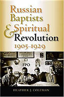 Russian Baptists And Spiritual Revolution, 1905-1929