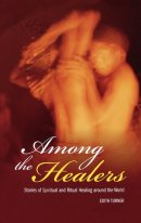 Among the Healers: Stories of Spiritual and Ritual Healing Around the World