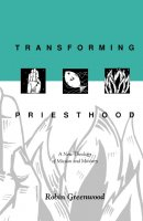 Transforming Priesthood: A New Theology of Mission and Ministry