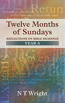 Twelve Months of Sundays : Year A: Reflections on Bible Readings
