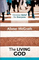 Christian Belief for Everyone: The Living God
