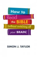 How to Read the Bible (Without Switching off Your Brain)