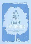 The Little Book of Prayer Experiments