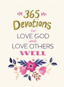 365 Devotions to Love God and Love Others Well