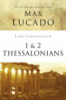 Life Lessons from 1 and 2 Thessalonians
