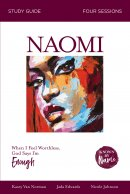 Known by Name: Naomi: When I Feel Worthless, God Says I'm Enough