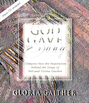 God Gave the Song: Glimpses into the Inspiration Behind the Songs of Bill and Gloria Gaither