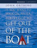 If You Want to Walk on Water, You've Got to Get Out of the Boat Leader's Guide
