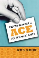 English Grammar To Ace New Testament Greek: