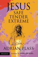 Jesus: Safe, Tender, Extreme