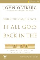 When the Game is Over, it All Goes Back in the Box Participant's Guide