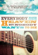 Everybody Wants to Go to Heaven, But Nobody Wants to Die
