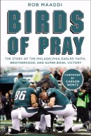 Birds of Pray: The Story of the Philadelphia Eagles\' Faith, Brotherhood, and Super Bowl Victory