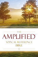 The Amplified Topical Reference Bible