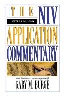 Letters of John : NIV Application Commentary