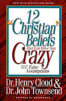 Twelve Christian Beliefs That Can Drive You Crazy