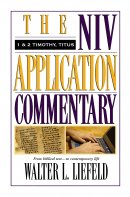 1 & 2 Timothy, Titus:  NIV Application Commentary