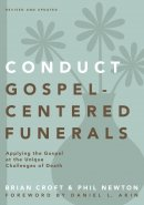 Conduct Gospel-Centered Funerals