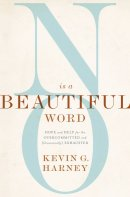 No Is a Beautiful Word: Hope and Help for the Overcommitted