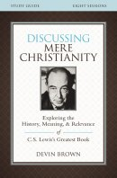 Discussing Mere Christianity Study Guide