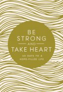 Be Strong and Take Heart: 40 Days to a Hope Filled Life