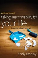 Taking Responsibility For Your Life: Participants Guide
