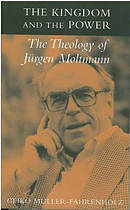 The Kingdom and the Power: The Theology of Jurgen Moltmann