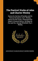 The Poetical Works of John and Charles Wesley: Hymns for the Use of Families and on Various Occasions / By C. Wesley; Hymns on the Trinity; Preparatio