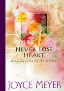 Never Lose Heart: Encouragement for the Journey